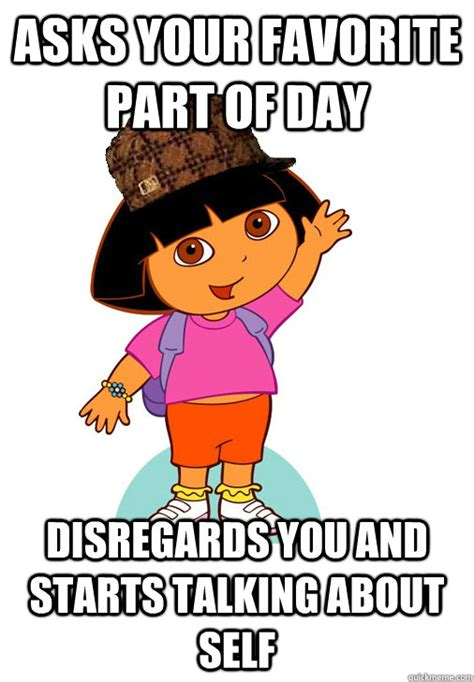 Dora Memes - asks your favorite part of day disregards you and starts