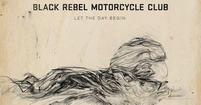 testo rebel rebel traduzione black rebel motorcycle club let the day begin
