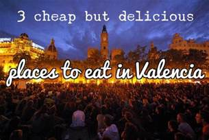 Places To Eat In South Three Cheap Places To Eat In Valencia