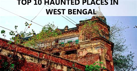 Mba Colleges In Asansol West Bengal by Top 10 Haunted Places In West Bengal Haunted