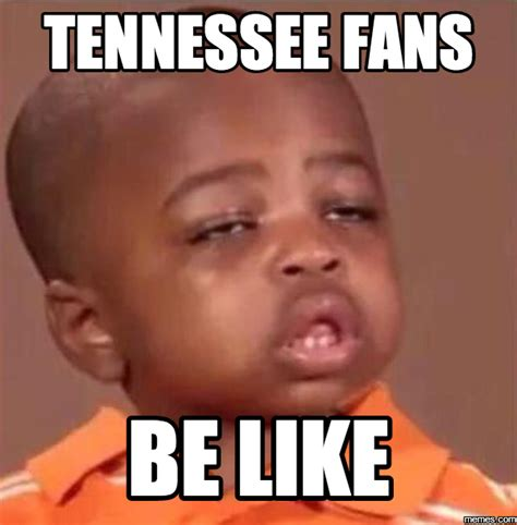 Tennessee Vols Memes - tennessee fans be like memes com