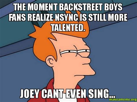 Nsync Meme - the moment backstreet boys fans realize nsync is still
