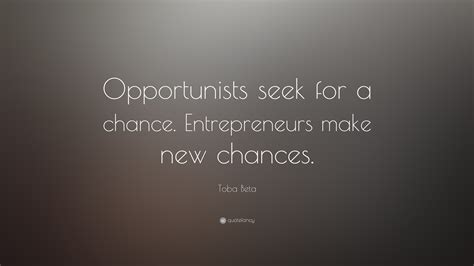theme beta quotes toba beta quote opportunists seek for a chance