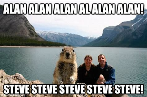 Alan Meme - alan alan alan al alan alan steve steve steve steve steve