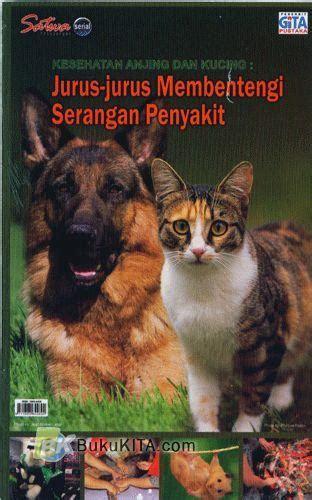 sikat buku kucing dan anjing bukukita kesehatan anjing dan kucing jurus jurus