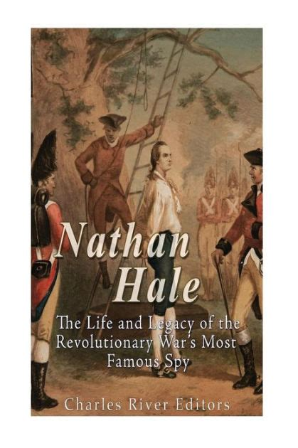libro a legacy of spies nathan hale the life and legacy of the revolutionary war s most famous spy by charles river