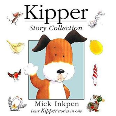kipper the kipper story collection by mick inkpen children s book collections at the works