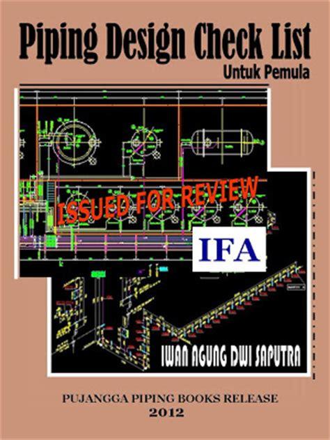 piping design adalah pujangga piping overview piping design check list book
