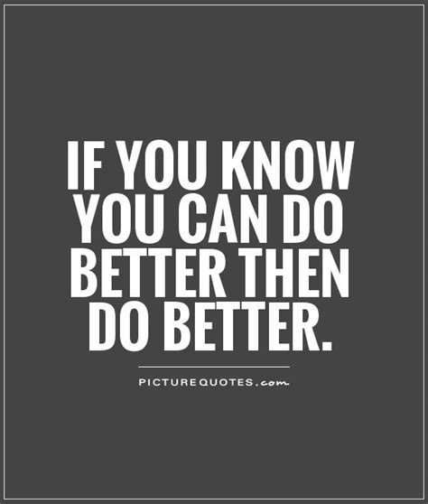 quotes about doing better you can do better quotes quotesgram