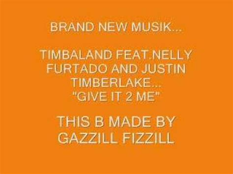 Timbaland Give It To Me by Timbaland Ft Nelly Furtado And Justin T Quot Give It To Me
