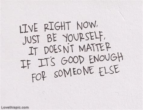Live Right Now, Just Be Yourself Pictures, Photos, and ... Instagram Quotes About Love