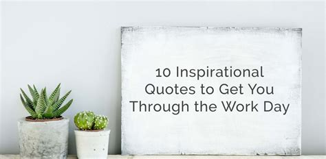 inspirational quotes to get you through the week 10 inspirational quotes to get you through the work day