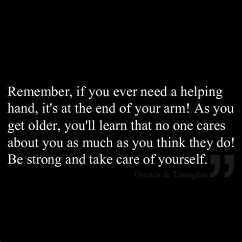 That No One Cares About Got A by Remember If You Need A Helping It S At The End