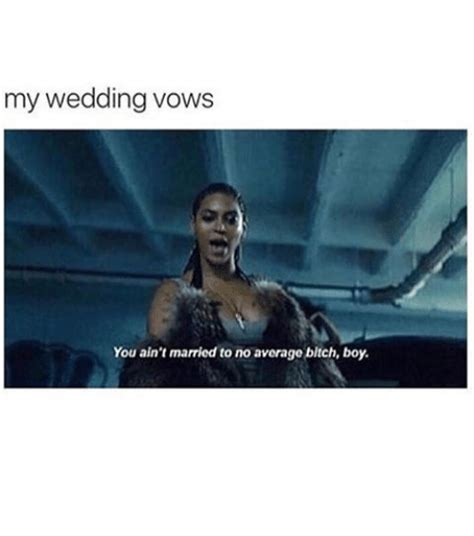 Funny Wedding Memes - my wedding vows you ain t married to no average bltch boy