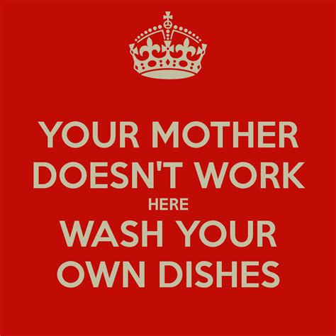 wash your own wash your own dishes quotes quotesgram