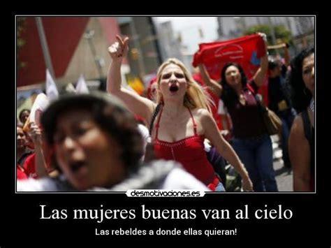 imagenes mujeres rebeldes las mujeres buenas van al cielo desmotivaciones
