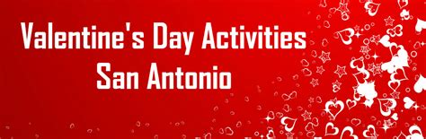 valentines day san antonio activities for 2016 s day in san antonio tx