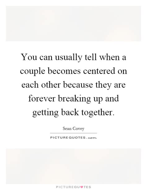 pattern of breaking up and getting back together getting back together quotes sayings getting back