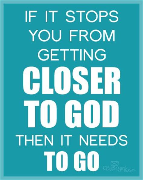 god needs to go if it stops you from getting closer to god then it needs to go inspirations