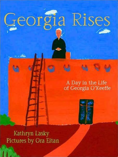 libro georgia okeeffe 25 jahre georgia rises a day in the life of georgia o keeffe by kathryn lasky ora eitan hardcover