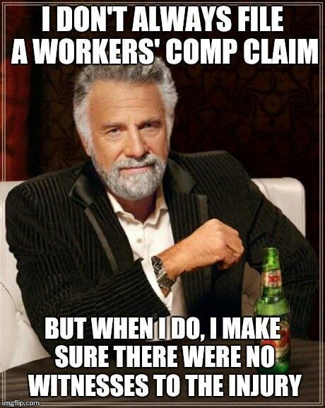 Workers Comp Meme - the most interesting workers comp claim in the world
