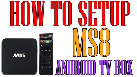how to setup android tv box how to setup your android tv box m8s amlogic s812 xbmc android 4 4