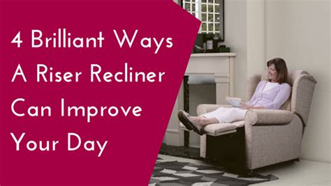 the recliner factory 4 brilliant ways a riser recliner can improve your day