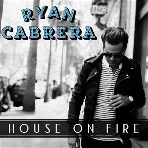 house on fire lyrics ryan cabrera house on fire lyrics ilyrics buzz