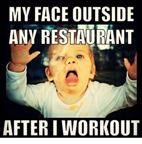 My Face When Meme - my face outside any restaurant after i workout meme on