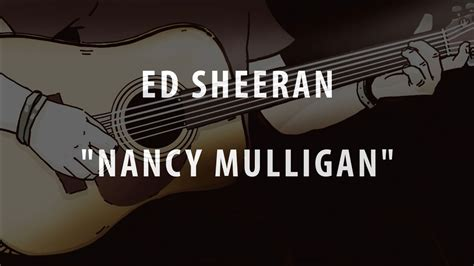 ed sheeran nancy mulligan lyrics ed sheeran nancy mulligan acoustic instrumental
