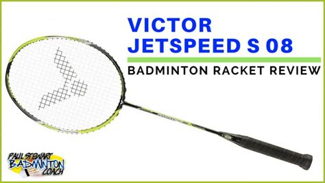 victor jetspeed s 08 badminton racket review paul stewart
