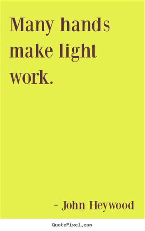 Many Make Light Work Origin by Motivational Quotes Helping Quotesgram Quotes
