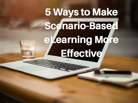 5 Effective Ways To Make 5 Ways To Make Scenario Based Elearning More Effective