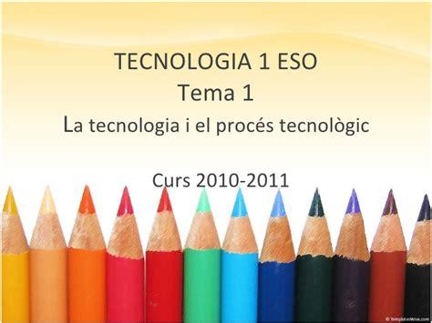 tecnologa i eso 1eso la tecnologia i el proc 233 s tecnol 242 gic