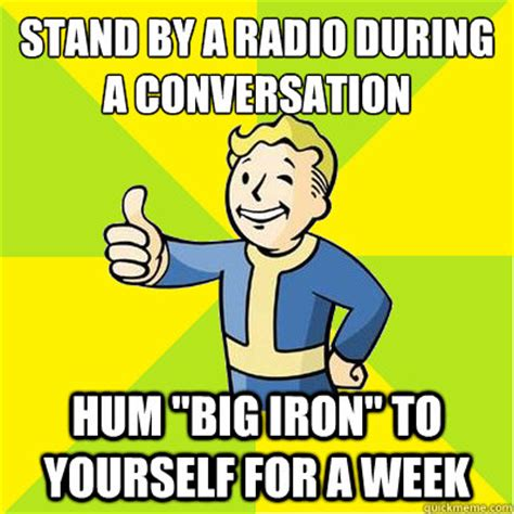 Memes For Conversation - stand by a radio during a conversation hum quot big iron quot to