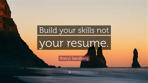 Sheryl Sandberg Resume by Sheryl Sandberg Quote Build Your Skills Not Your Resume 12 Wallpapers Quotefancy