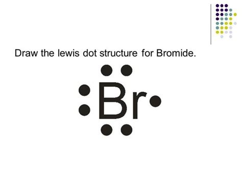 lewis dot diagram for bromine what is the lewis dot diagram for bromine quora