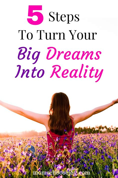Steps Into Your by 5 Steps To Turn Your Big Dreams Into Reality Choose