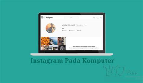 cara membuat instagram melalui komputer cara mendaftar dan menggunakan instagram ig di pc