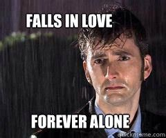 Sad Love Memes - forever alone falls in love sad doctor who quickmeme
