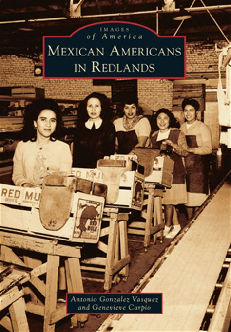 mexican americans in torrance images of america books mexican americans in redlands by antonio gonzalez vasquez