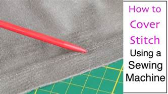How To Cover An by How To Cover Stitch Using A Sewing Machine