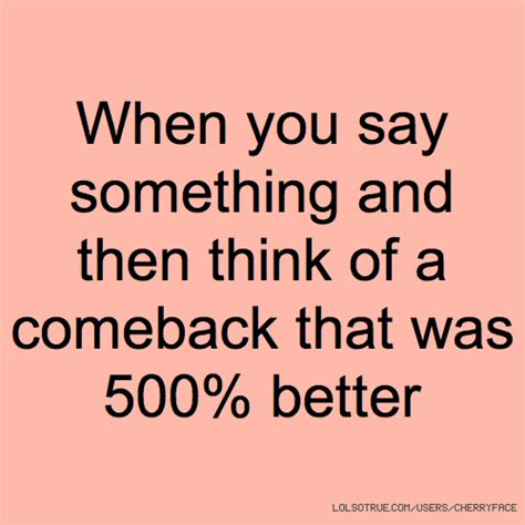 show me something funny laugh share come back and the good comeback quotes quotesgram