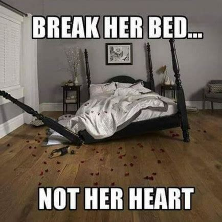Sweet Memes For Her - break her bed not her heart rompi il suo letto non il