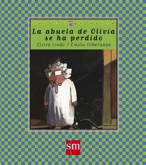 cuentos de ahora olivia 8434852888 la abuela de olivia se ha perdido literatura infantil y juvenil sm