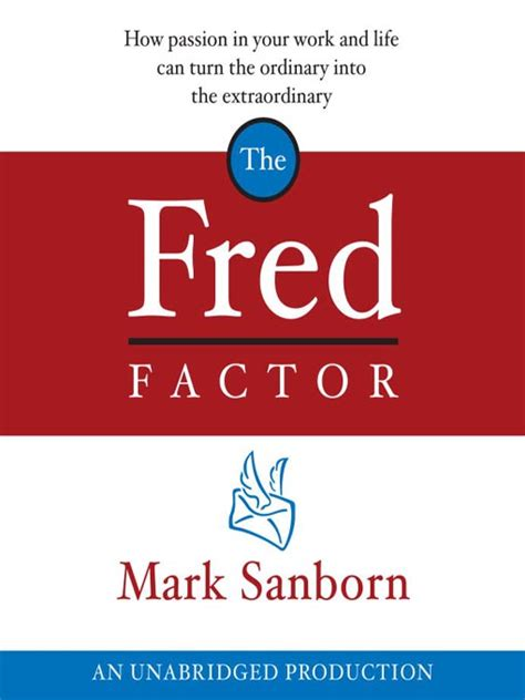 the fred factor how passion in your work and life can turn the ordinary into the extraordinary fred factor a spirited mind