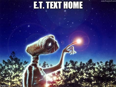 Et Phone Home Meme - et phone home imgflip