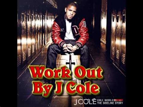 j cole work out music video j cole work out cole world the sideline story explicit