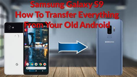 how to transfer everything from android to android samsung galaxy s9 how to transfer everything from your android smartphone tech