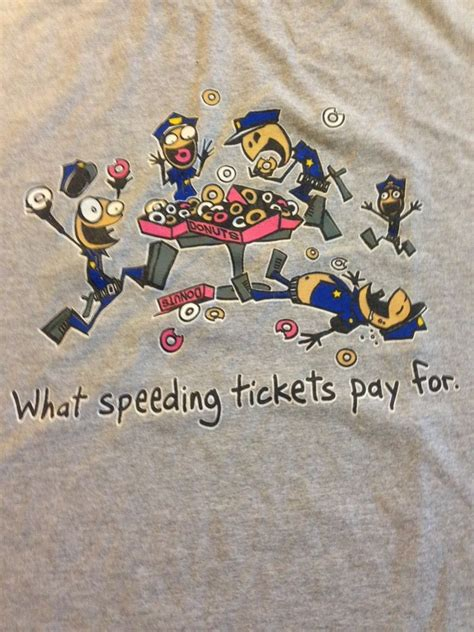 Tshirt Speeding Tickets donuts cops quot what speeding tickets pay for quot t shirt